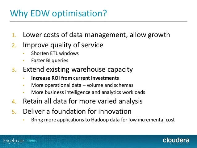 Why EDW optimisation?  1.Lower costs of data management, allow growth  2.Improve quality of service  •Shorten ETL windows ...
