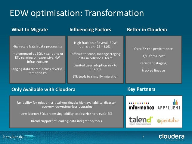 EDW optimisation: Transformation  7  High-scale batch data processing  Implemented as SQL + scripting or ETL running on ex...