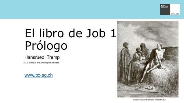 El libro de Job 1 - 2 Prólogo Hansruedi Tremp M.A. Biblical and Theological Studies www.bc-sg.ch Fuente: www.bibelwissensc...