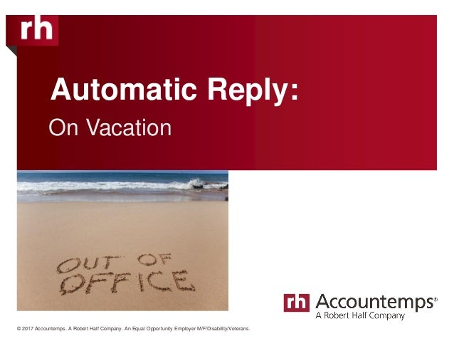 © 2017 Accountemps. A Robert Half Company. An Equal Opportunity Employer M/F/Disability/Veterans. Automatic Reply: On Vaca...