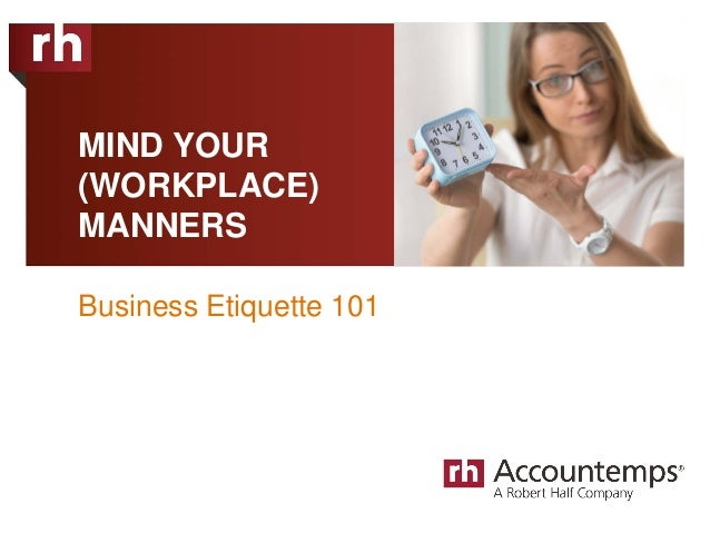 MIND YOUR (WORKPLACE) MANNERS Business Etiquette 101