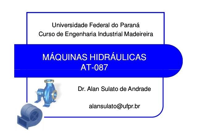 MÁQUINAS HIDRÁULICASMÁQUINAS HIDRÁULICAS ATAT--087087 Universidade Federal do ParanáUniversidade Federal do Paraná Curso d...