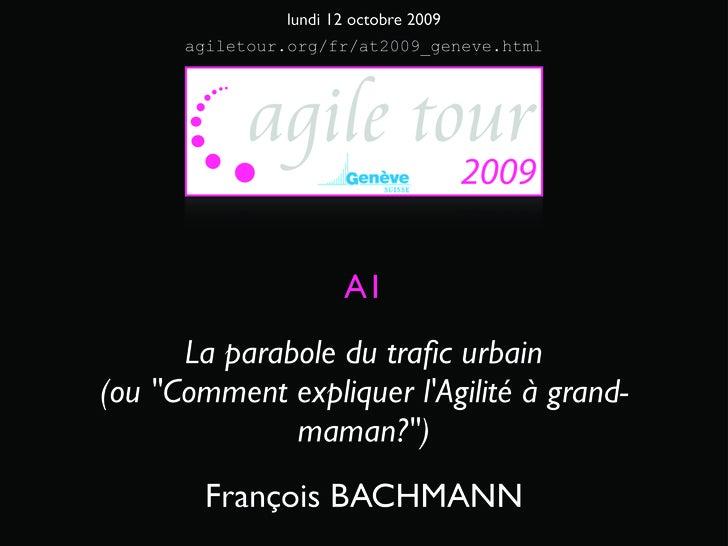 lundi 12 octobre 2009       agiletour.org/fr/at2009_geneve.html                           A1       La parabole du trafic ur...