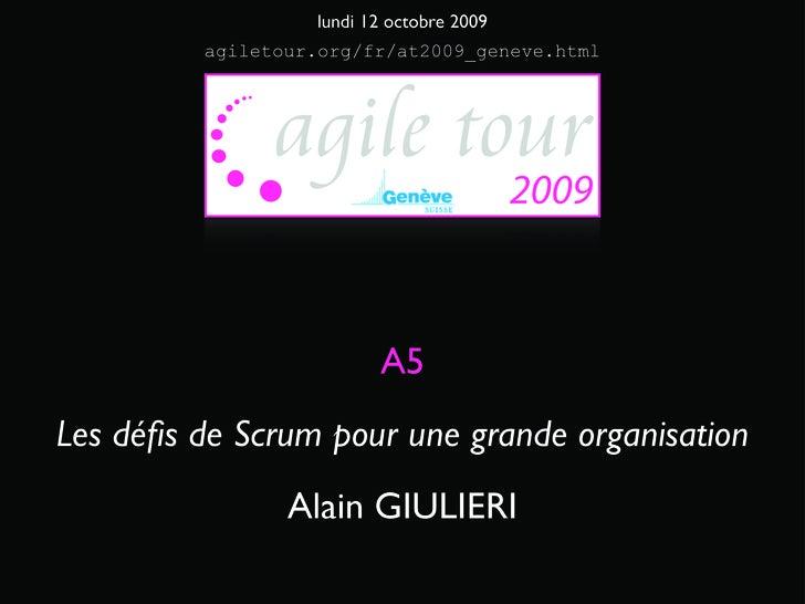 lundi 12 octobre 2009          agiletour.org/fr/at2009_geneve.html                              A5 Les défis de Scrum pour ...