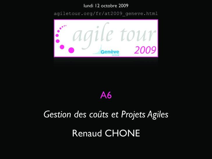 lundi 12 octobre 2009   agiletour.org/fr/at2009_geneve.html                       A6 Gestion des coûts et Projets Agiles  ...