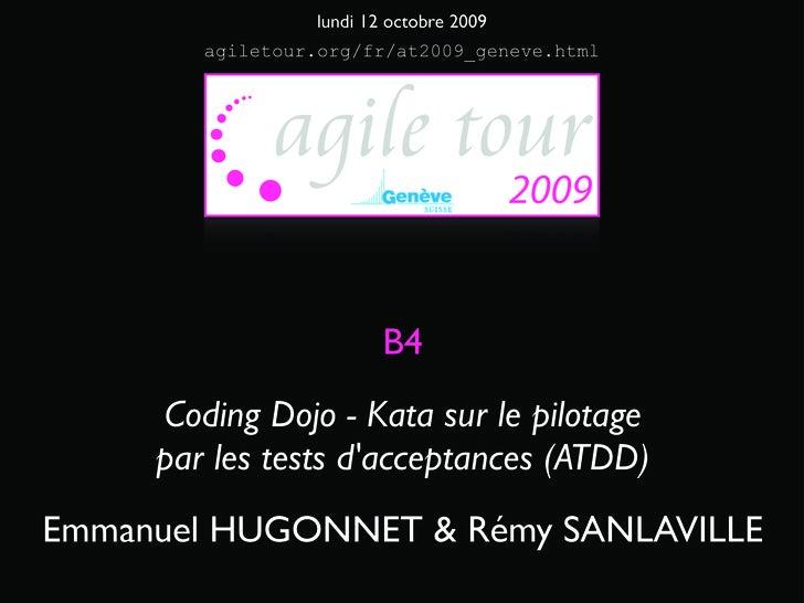 lundi 12 octobre 2009         agiletour.org/fr/at2009_geneve.html                              B4      Coding Dojo - Kata ...