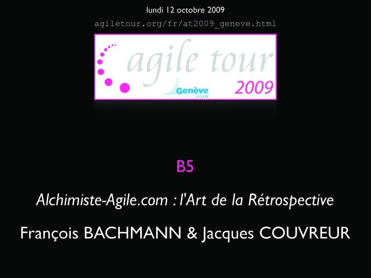 lundi 12 octobre 2009           agiletour.org/fr/at2009_geneve.html                               B5  Alchimiste-Agile.com...