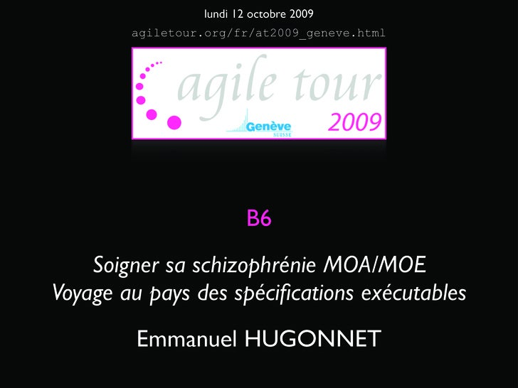 lundi 12 octobre 2009         agiletour.org/fr/at2009_geneve.html                              B6     Soigner sa schizophr...