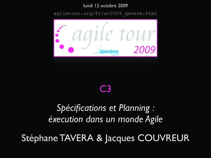 lundi 12 octobre 2009       agiletour.org/fr/at2009_geneve.html                           C3        Spécifications et Plann...