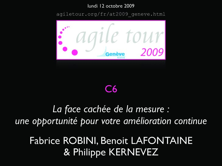 lundi 12 octobre 2009           agiletour.org/fr/at2009_geneve.html                               C6         La face caché...