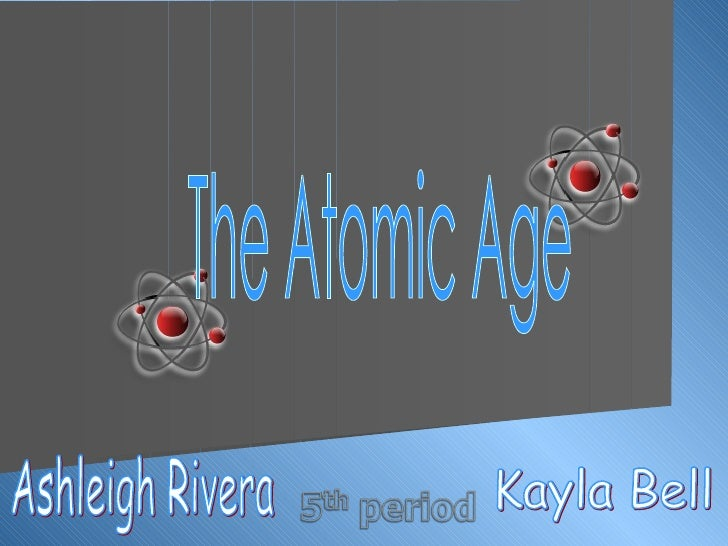 The Atomic Age Ashleigh Rivera Kayla Bell
