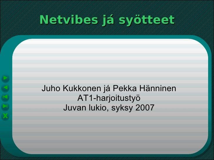 Netvibes já syötteet Juho Kukkonen já Pekka Hänninen AT1-harjoitustyö Juvan lukio, syksy 2007