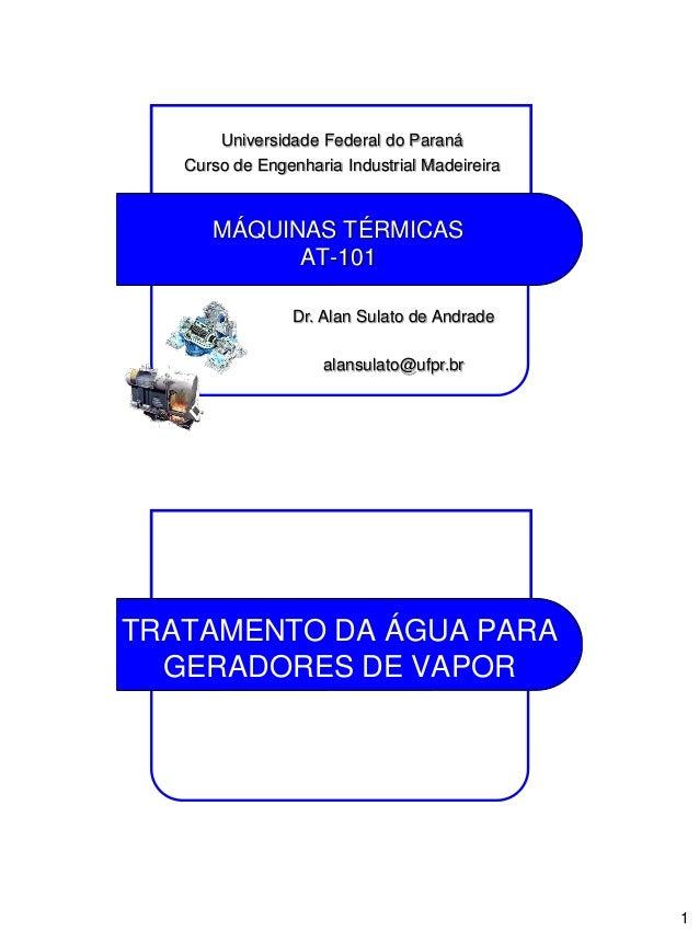 1 MÁQUINAS TÉRMICAS AT-101 Universidade Federal do Paraná Curso de Engenharia Industrial Madeireira Dr. Alan Sulato de And...