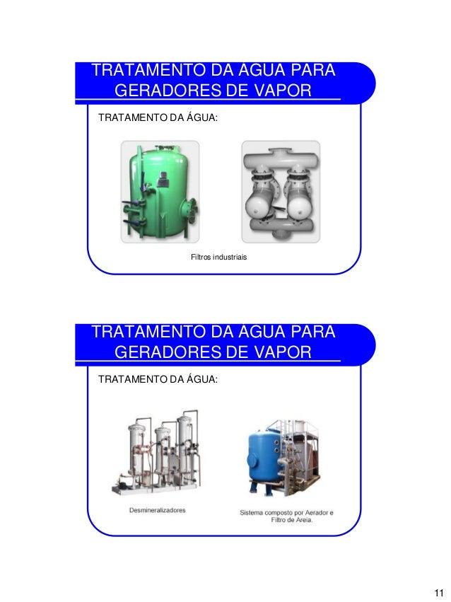 11 TRATAMENTO DA ÁGUA PARA GERADORES DE VAPOR TRATAMENTO DA ÁGUA: Filtros industriais TRATAMENTO DA ÁGUA PARA GERADORES DE...