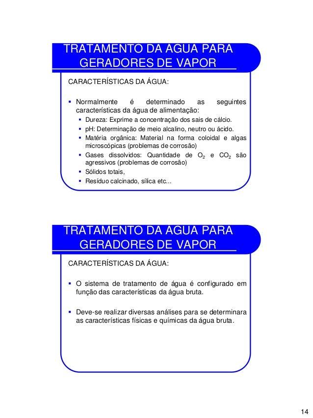 14 TRATAMENTO DA ÁGUA PARA GERADORES DE VAPOR CARACTERÍSTICAS DA ÁGUA:  Normalmente é determinado as seguintes caracterís...