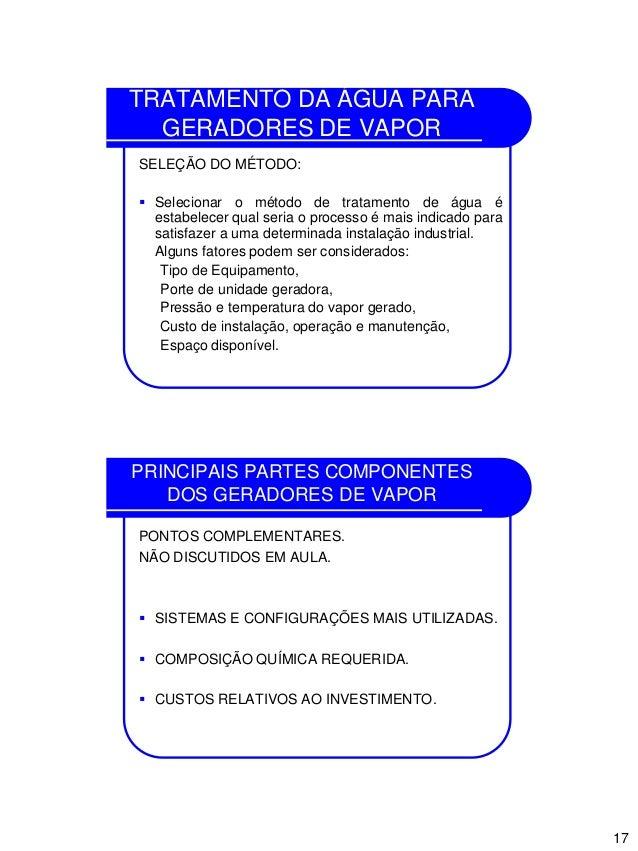 17 TRATAMENTO DA ÁGUA PARA GERADORES DE VAPOR SELEÇÃO DO MÉTODO:  Selecionar o método de tratamento de água é estabelecer...