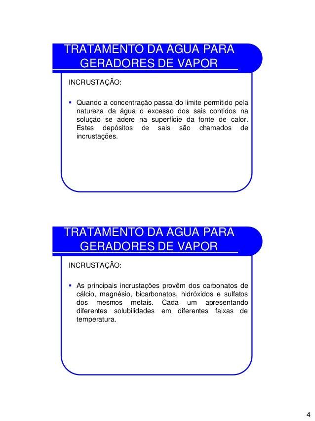 4 TRATAMENTO DA ÁGUA PARA GERADORES DE VAPOR INCRUSTAÇÃO:  Quando a concentração passa do limite permitido pela natureza ...