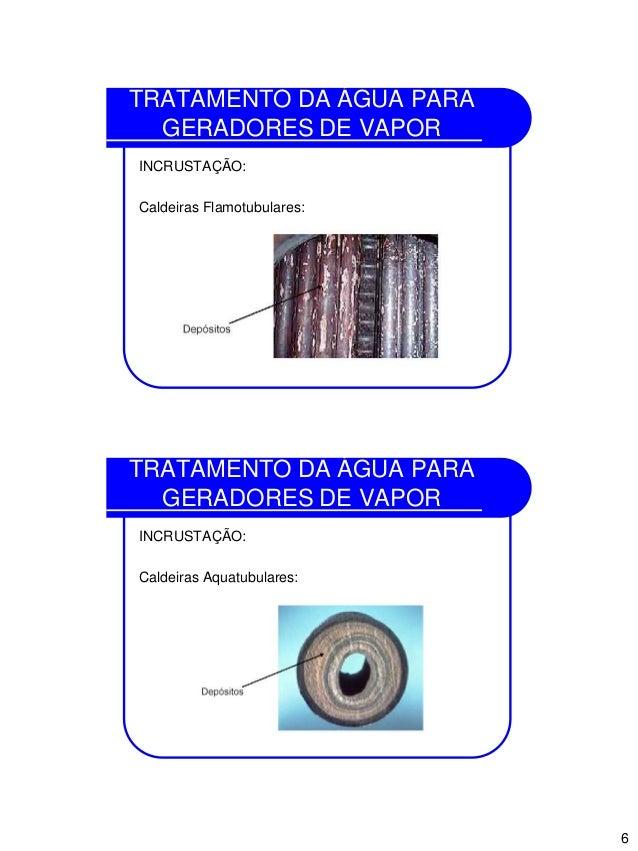 6 TRATAMENTO DA ÁGUA PARA GERADORES DE VAPOR INCRUSTAÇÃO: Caldeiras Flamotubulares: TRATAMENTO DA ÁGUA PARA GERADORES DE V...