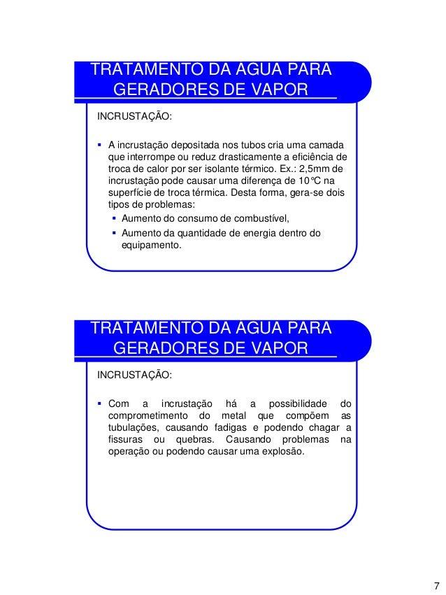 7 TRATAMENTO DA ÁGUA PARA GERADORES DE VAPOR INCRUSTAÇÃO:  A incrustação depositada nos tubos cria uma camada que interro...