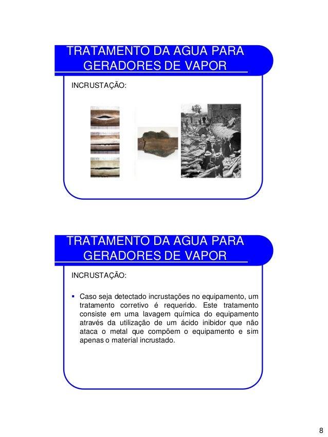 8 TRATAMENTO DA ÁGUA PARA GERADORES DE VAPOR INCRUSTAÇÃO: TRATAMENTO DA ÁGUA PARA GERADORES DE VAPOR INCRUSTAÇÃO:  Caso s...
