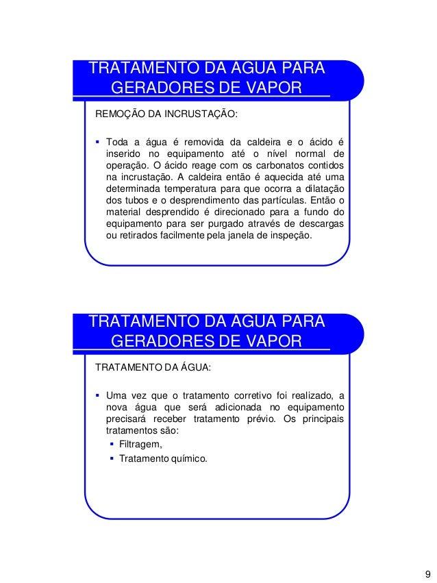 9 TRATAMENTO DA ÁGUA PARA GERADORES DE VAPOR REMOÇÃO DA INCRUSTAÇÃO:  Toda a água é removida da caldeira e o ácido é inse...
