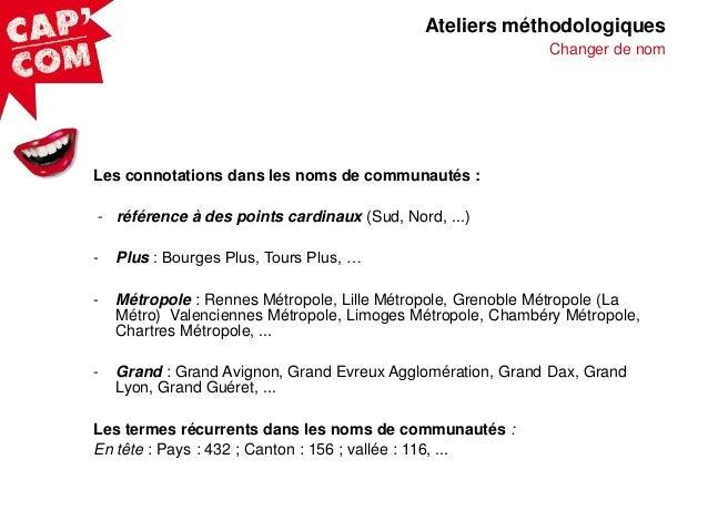 Ateliers méthodologiques Changer de nom  Les connotations dans les noms de communautés : - référence à des points cardinau...