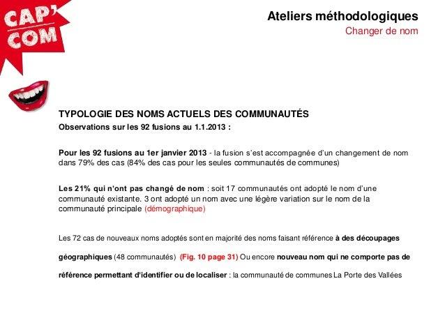 Ateliers méthodologiques Changer de nom  TYPOLOGIE DES NOMS ACTUELS DES COMMUNAUTÉS Observations sur les 92 fusions au 1.1...