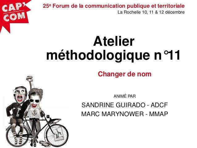 25e Forum de la communication publique et territoriale La Rochelle 10, 11 & 12 décembre  Atelier méthodologique n°11 Chang...