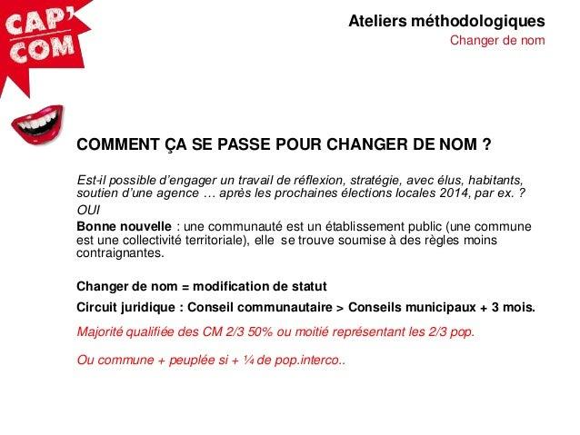 Ateliers méthodologiques Changer de nom  COMMENT ÇA SE PASSE POUR CHANGER DE NOM ? Est-il possible d'engager un travail de...