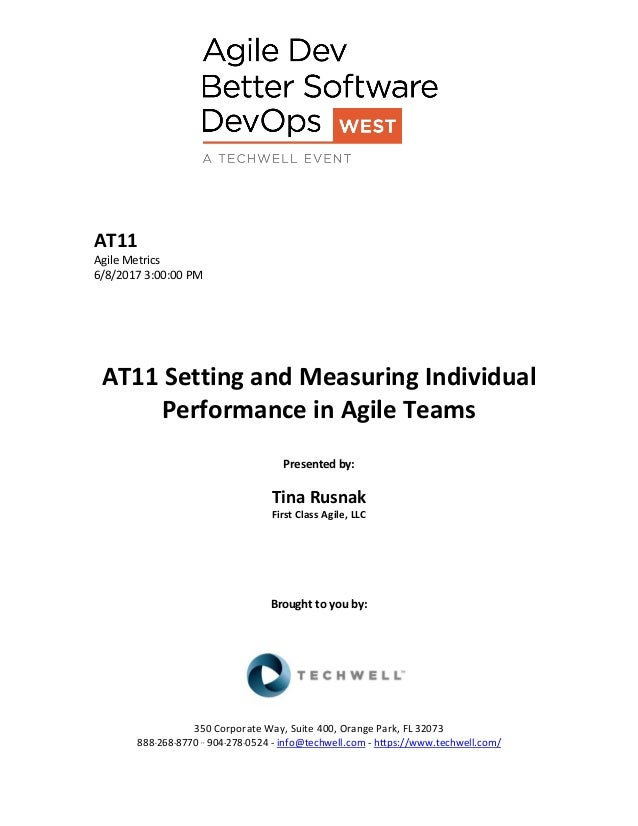 AT11 Agile Metrics 6/8/2017 3:00:00 PM AT11 Setting and Measuring Individual Performance in Agile Teams Presented by: Tina...