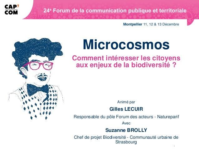 MicrocosmosComment intéresser les citoyens aux enjeux de la biodiversité ?                     Animé par                 G...