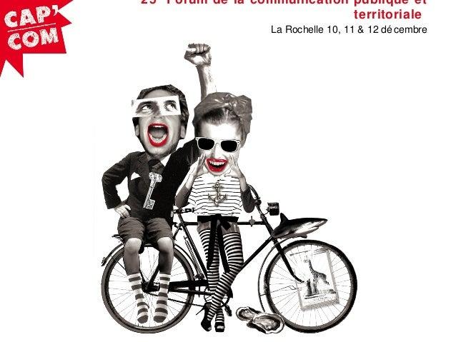 25 Forum de la communication publique et territoriale La Rochelle 10, 11 & 12 dé cembre