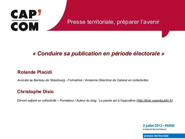 Presse territoriale, préparer l'avenir « Conduire sa publication en période électorale » Rolande Placidi Avocate au Barrea...