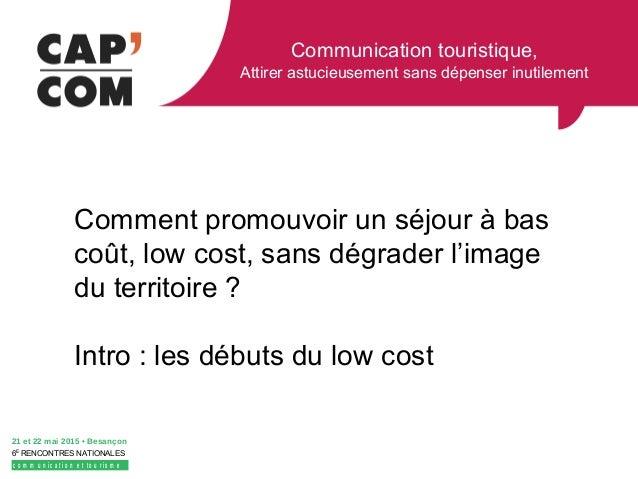Communication touristique, Attirer astucieusement sans dépenser inutilement 21 et 22 mai 2015 • Besançon 6E RENCONTRES NAT...