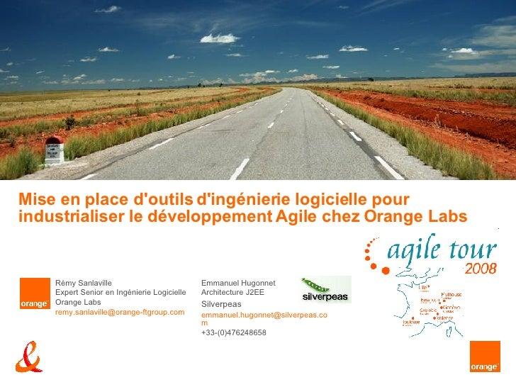 Mise en place d'outils d'ingénierie logicielle pour industrialiser le développement Agile chez Orange Labs Emmanuel Hugonn...