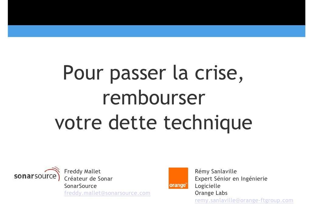 Pour passer la crise,      rembourser votre dette technique   Freddy Mallet                   Rémy Sanlaville  Créateur de...