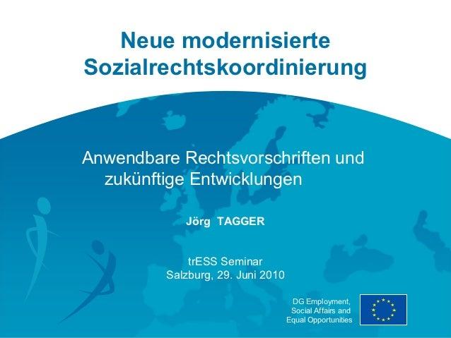 Neue modernisierteSozialrechtskoordinierungAnwendbare Rechtsvorschriften und  zukünftige Entwicklungen            Jörg TAG...