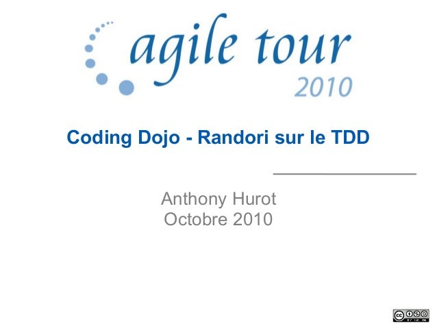 Coding Dojo - Randori sur le TDD Anthony Hurot Octobre 2010