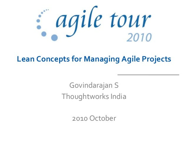 Lean Concepts for Managing Agile Projects Govindarajan S Thoughtworks India 2010 October