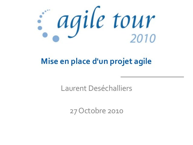 Mise en place d'un projet agile Laurent Deséchalliers 27 Octobre 2010