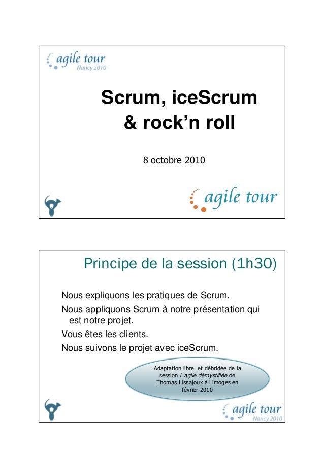 15/10/2010 1 Scrum, iceScrum & rock'n roll 8 octobre 2010 Principe de la session (1h30) Nous expliquons les pratiques de S...
