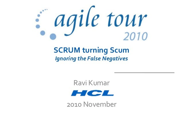 SCRUM turning ScumIgnoring the False Negatives       Ravi Kumar    2010 November