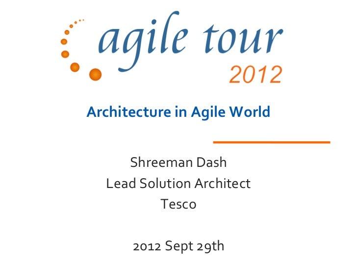 Architecture in Agile World     Shreeman Dash  Lead Solution Architect          Tesco      2012 Sept 29th