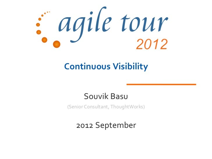 Continuous Visibility       Souvik Basu(Senior Consultant, ThoughtWorks)   2012 September