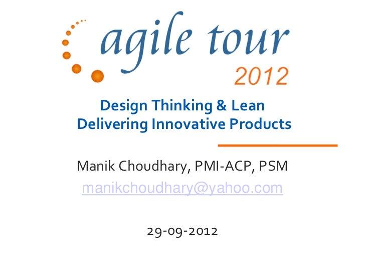 Design Thinking & LeanDelivering Innovative ProductsManik Choudhary, PMI-ACP, PSMmanikchoudhary@yahoo.com         29-09-2012
