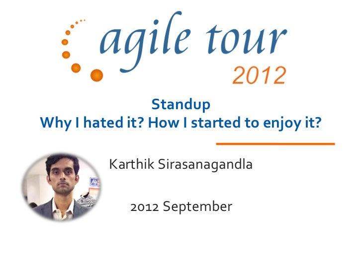 StandupWhy I hated it? How I started to enjoy it?          Karthik Sirasanagandla             2012 September
