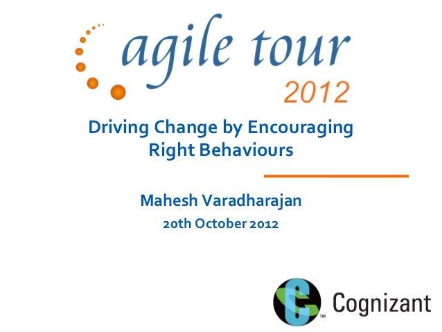 Driving Change by Encouraging       Right Behaviours     Mahesh Varadharajan        20th October 2012
