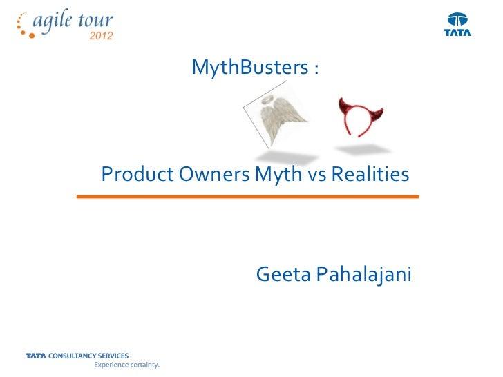 MythBusters :Product Owners Myth vs Realities                Geeta Pahalajani