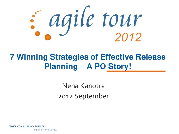 7 Winning Strategies of Effective Release        Planning – A PO Story!             Neha Kanotra            2012 September