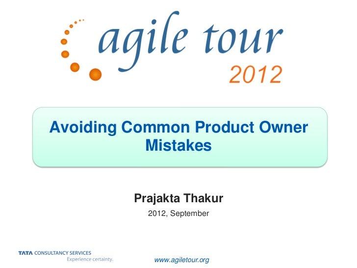 Avoiding Common Product Owner           Mistakes         Prajakta Thakur           2012, September            www.agiletou...